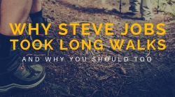 Why Steve Jobs Took Long Walks – and Why You Should Too